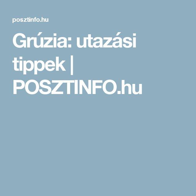Grúzia: utazási tippek | POSZTINFO.hu