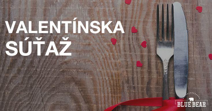 Zasúťažte si o valentínsku večeru pre dvoch v Blue Bear v Bratislave. Výborné jedlo a sladký dezert