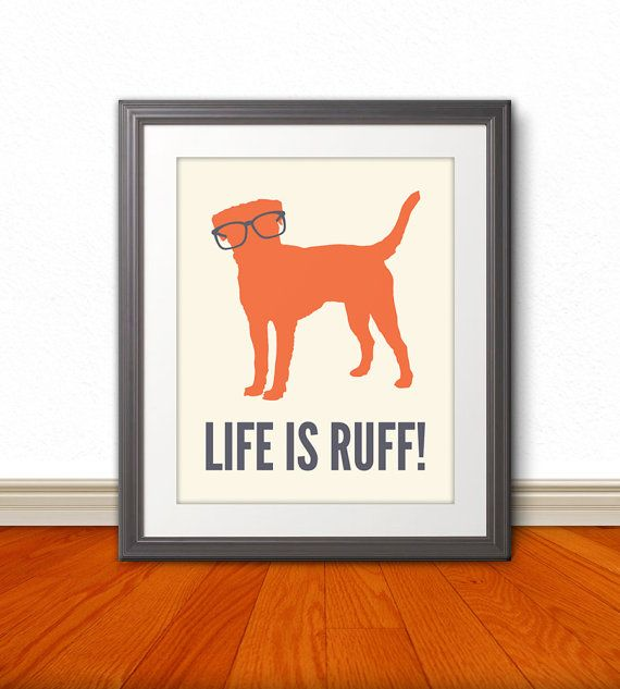 Life is Ruff, Dog Print, Dog Art, Dog Poster. Dog Sign    This original puppy print is printed on thick matte paper stock. It will look great in