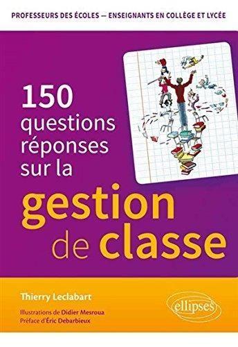 150 questions réponses sur la gestion de classe / Thierry Leclabart http://cataloguescd.univ-poitiers.fr/masc/Integration/EXPLOITATION/statique/cataTITN.asp?id=953075
