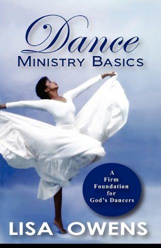 Dance Ministry Basics: A Firm Foundation for God's Dancers by Lisa Owens. $9.31. Publisher: Rivers Publishing (February 14, 2011). Publication: February 14, 2011. Dance Ministry Basics: A Firm Foundation for God's Dancers provides information and instructions for starting a dance ministry in a local church or organization.                                                         Show more                               Show less. Save 15%!