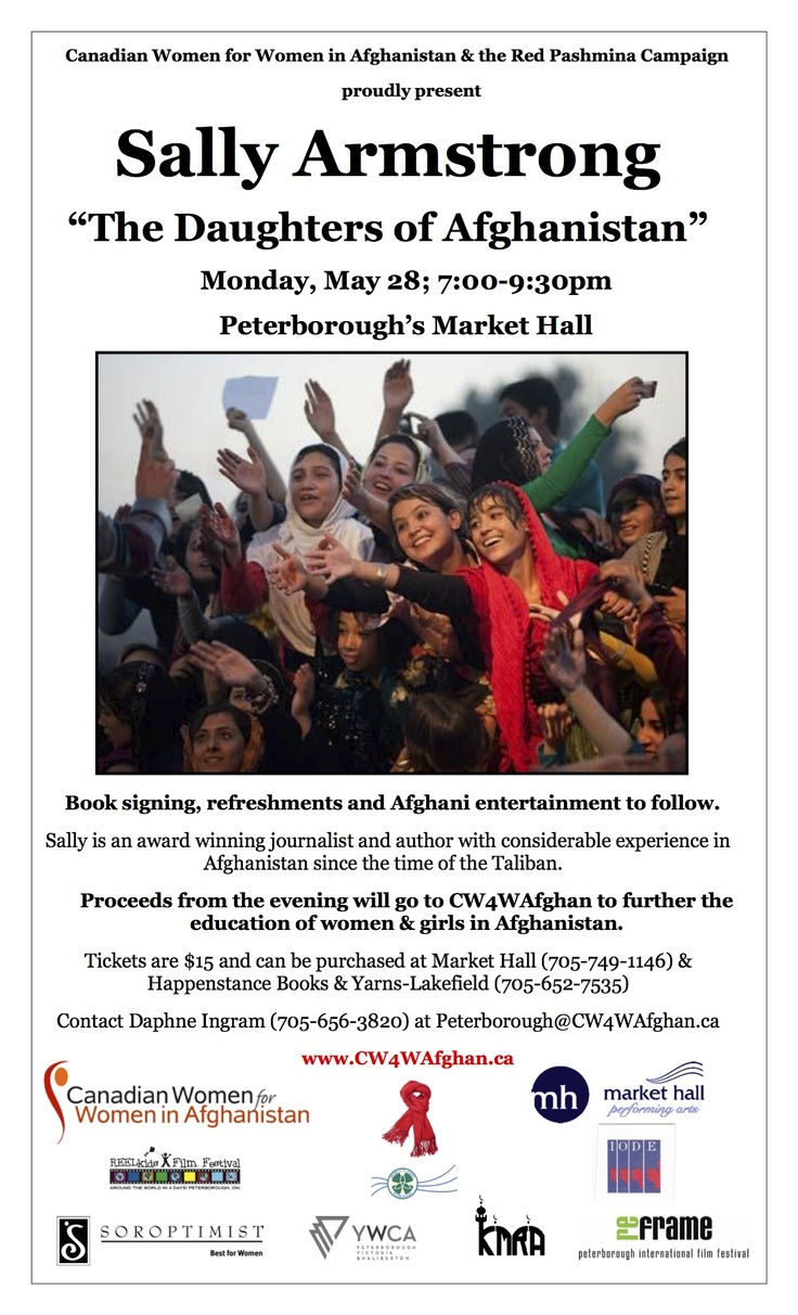 """Canadian Women for Women in Afghanistan and the Red Pashmina Campaign present Sally Armstrong - """"The Daughters of Afghanistan."""" Mon. May 28 - 7-9 pm. Peterborough's Market Hall. Tickets: $15. See poster for details."""