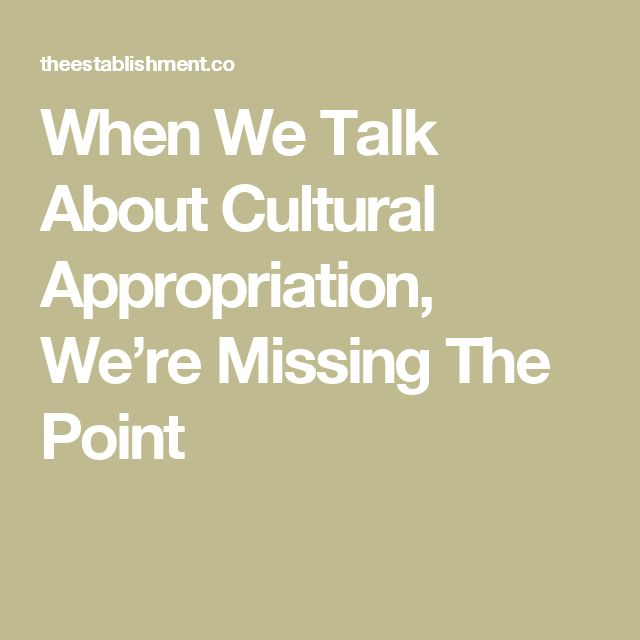 When We Talk About Cultural Appropriation, We're Missing The Point