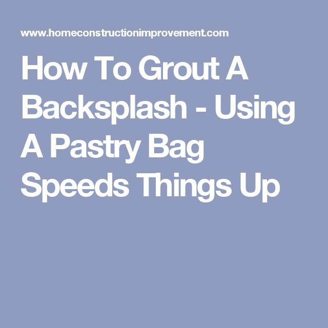 How To Grout A Backsplash - Using A Pastry Bag Speeds Things Up