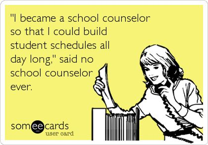 'I became a school counselor so that I could build student schedules all day long,' said no school counselor ever.