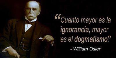 Cuanto mayor es la ignorancia mayor es el dogmatismo.