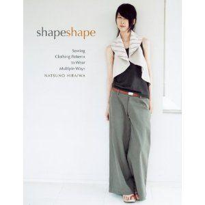 Shape Shape: Sewing Clothing Patterns to Wear Multiple Ways by Natsuno Hiraiwa
