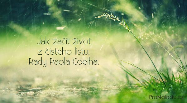 Jak začít život z čistého listu. Rady Paola Coelha. | ProNáladu.cz