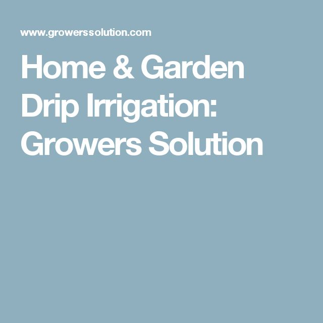Home & Garden Drip Irrigation: Growers Solution