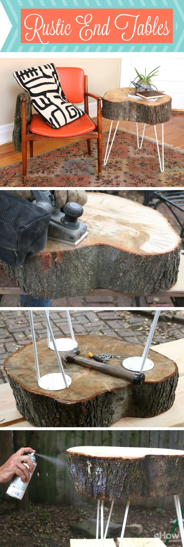 DIY your own custom rustic end tables from the sliced portion of a tree trunk and hairpin legs to give it that mid-century modern feel. Full how-to with pitures here: http://www.ehow.com/how_7703839_make-rustic-end-tables.html?utm_source=pinterest.com&utm_medium=referral&utm_content=freestyle&utm_campaign=fanpage