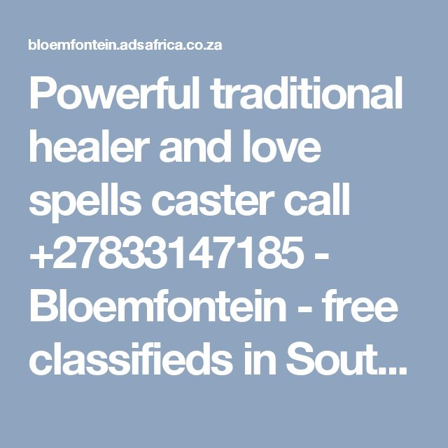Powerful traditional healer and love spells caster call +27833147185 - Bloemfontein - free classifieds in South Africa