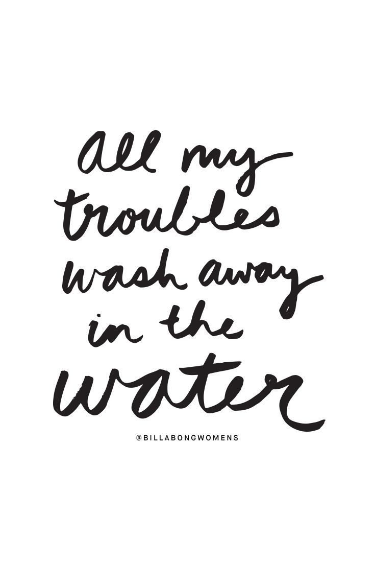 All my troubles wash away in the water - Travel Quotes - Mapiful.com
