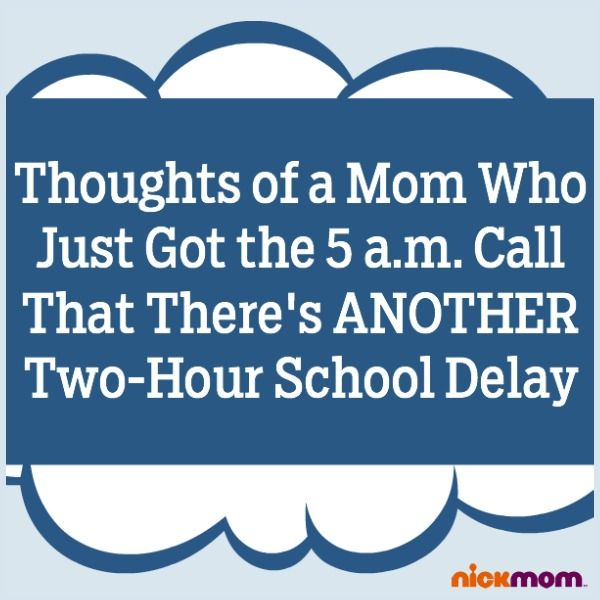 Thoughts of a Mom Who Just Got the 5 a.m. Call That There's ANOTHER Two-Hour Delay | More LOLs & Funny Stuff for Moms | @letmestart is on @NickMom