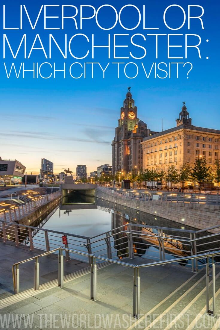 Liverpool Or Manchester Which City To Visit England Travel Visit Manchester Liverpool England