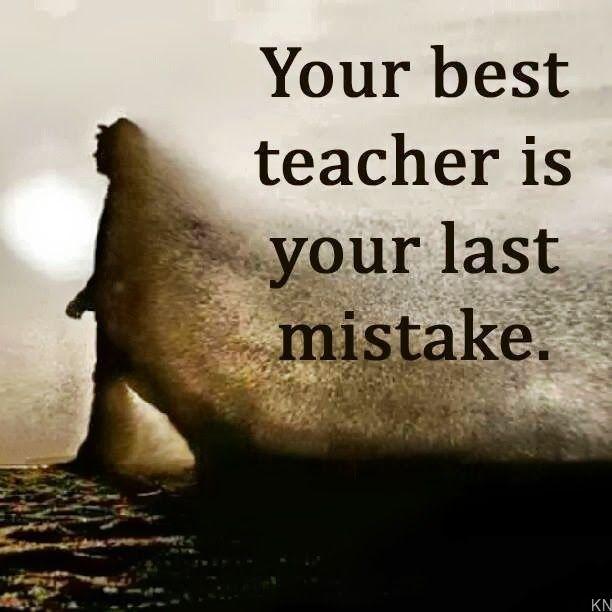 Your best teacher is your last mistake  APJ. Abdul Kalam