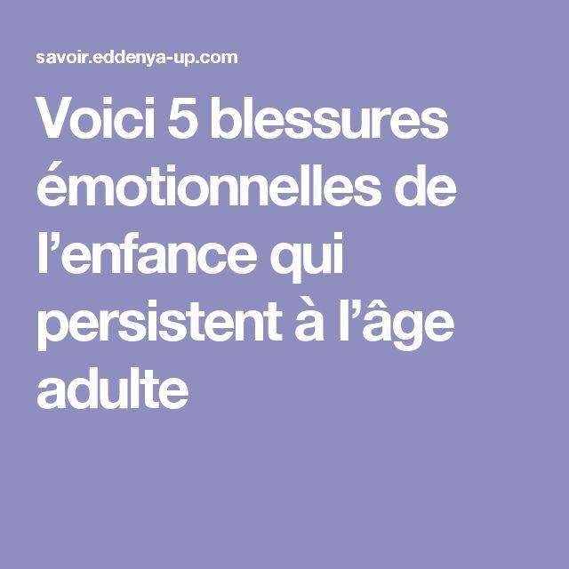 Voici 5 blessures émotionnelles de l'enfance qui persistent à l'âge adulte
