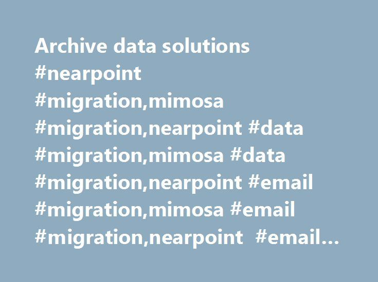 Archive data solutions #nearpoint #migration,mimosa #migration,nearpoint #data #migration,mimosa #data #migration,nearpoint #email #migration,mimosa #email #migration,nearpoint #email #export,mimosa #email #export http://philippines.nef2.com/archive-data-solutions-nearpoint-migrationmimosa-migrationnearpoint-data-migrationmimosa-data-migrationnearpoint-email-migrationmimosa-email-migrationnearpoint-email-exportmimosa/  # NearPoint/Mimosa Data Migration and Email Archive Data Export Services…