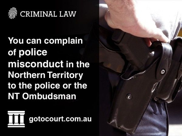 If you think that the NT Police have treated you unfairly, that they have broken the law or their own conduct rules, or they have behaved inappropriately, you can make a complaint about them.  Read more: Reporting Police Misconduct in the NT, Link: https://www.gotocourt.com.au/criminal-law/nt/reporting-police-misconduct/