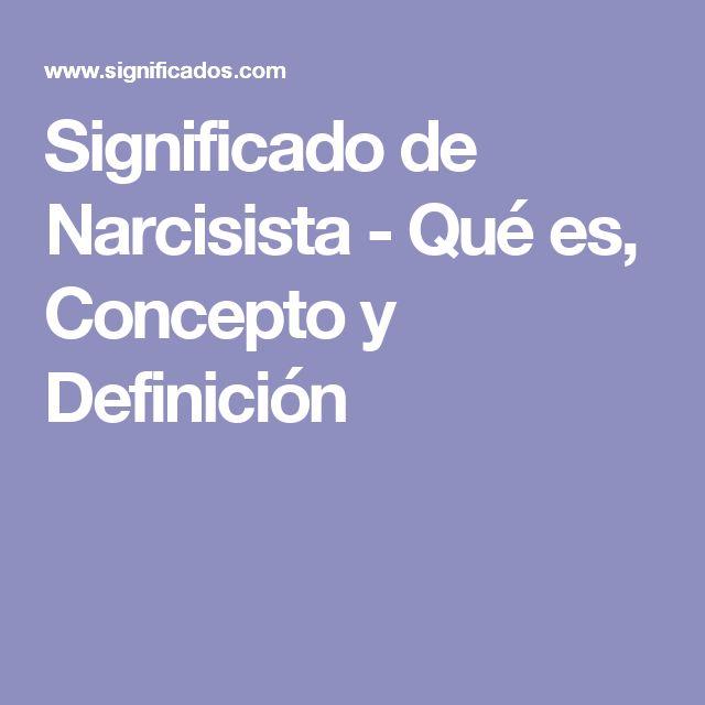 Significado de Narcisista - Qué es, Concepto y Definición
