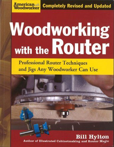 Jigs Any Woodworker Can Use And Woodworking with the Router: Professional Router Techniques (American Woodworker)
