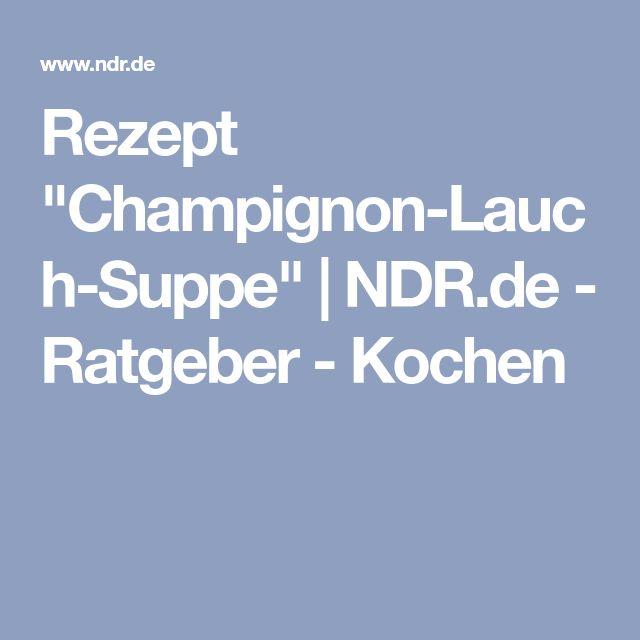 """Rezept """"Champignon-Lauch-Suppe""""   NDR.de - Ratgeber - Kochen"""