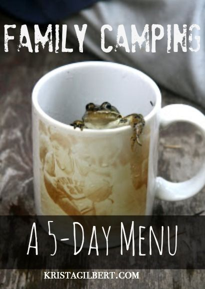 Families who camp together stay together! Here's a 5 day camping menu to delight kids and adults alike.