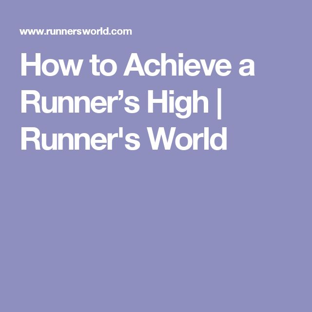 How to Achieve a Runner's High | Runner's World