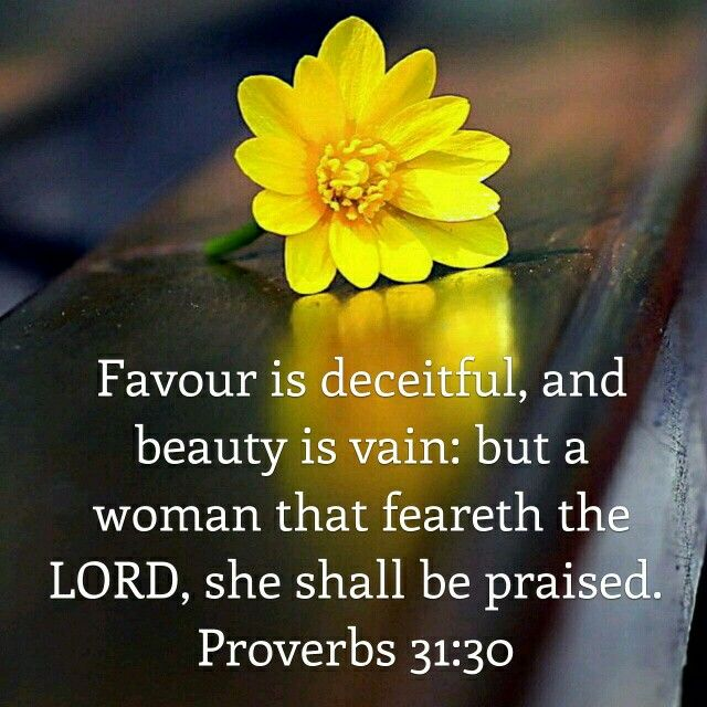 Proverbs 31:30 KJV Favour is deceitful, and...
