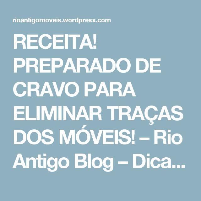 RECEITA! PREPARADO DE CRAVO PARA ELIMINAR TRAÇAS DOS MÓVEIS! – Rio Antigo Blog – Dicas e Curiosidades sobre Móveis, Madeira e Decorações!