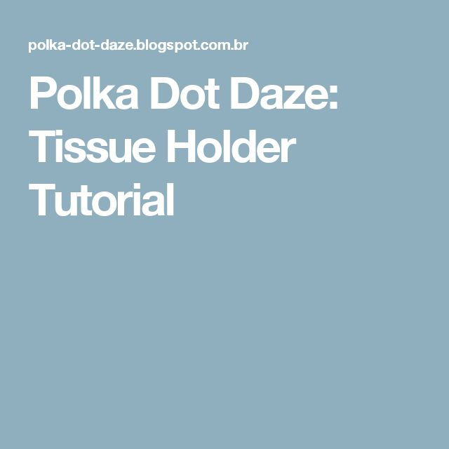 Polka Dot Daze: Tissue Holder Tutorial