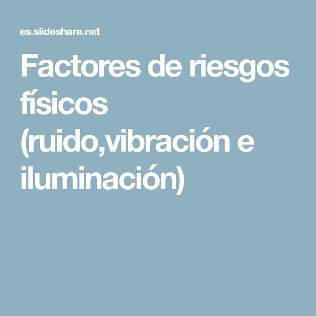 Factores de riesgos físicos (ruido,vibración e iluminación)