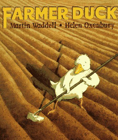 •	PICTURE STORY BOOK- Farmer Duck by Martin Waddell. A duck does all of the yard work for a lazy farmer. The animals get together to run off the farmer. This story tells about teamwork and problem solving. Would be good to teach this to upper elementary.