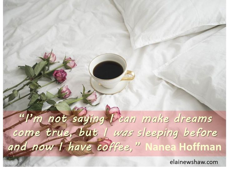 """I'm not saying that I can make dreams come true, but I was sleeping before and now I have coffee,"" Nanea Hoffman Image quote elainewshaw.com"