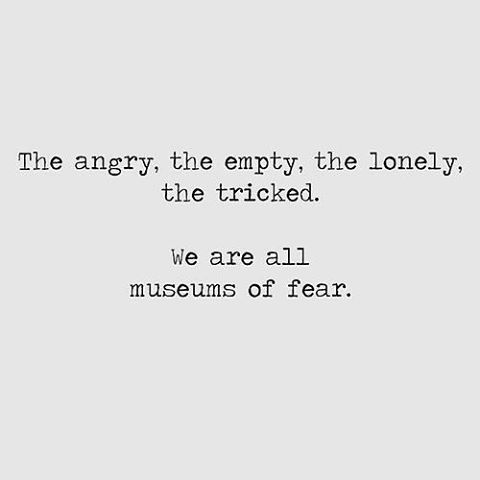 "favorite poet and love ""we are all museums of fear"""