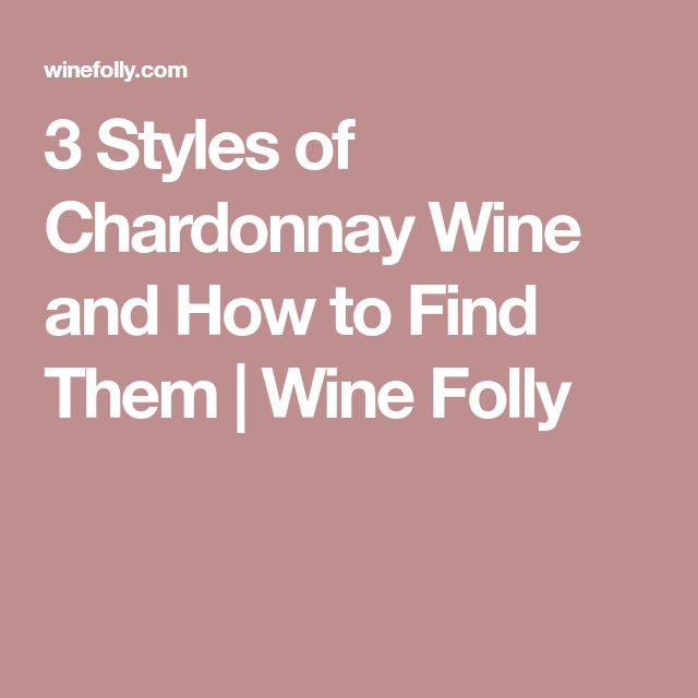 3 Styles of Chardonnay Wine and How to Find Them | Wine Folly
