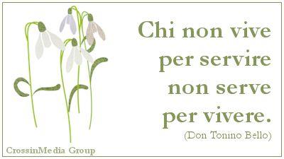 Chi non #vive per #servire non #serve per #vivere. (#DonToninoBello) #vita #generosità #buoncuore