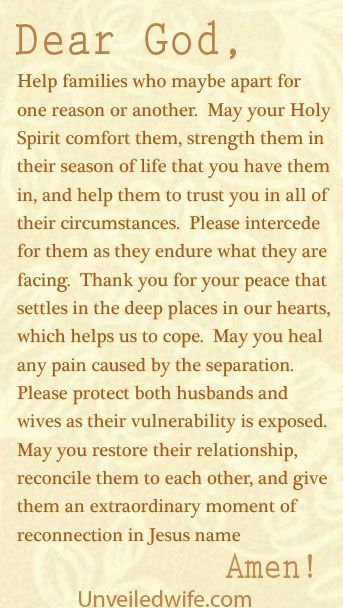 Prayer Of The Day – Comfort For Couples Separated --- Dear Lord, Help families who maybe apart for one reason or another.  May your Holy Spirit comfort them, strength them in their season of life that you have them in, and help them to trust you in all of their circumstances.  Please interced… Read More Here http://unveiledwife.com/prayer-of-the-day-comfort-for-couples-separated/ #marriage #love
