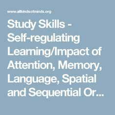 Study Skills - Self-regulating Learning/Impact of Attention, Memory, Language, Spatial and Sequential Ordering, Higher Order Cognition, and Social Cognition