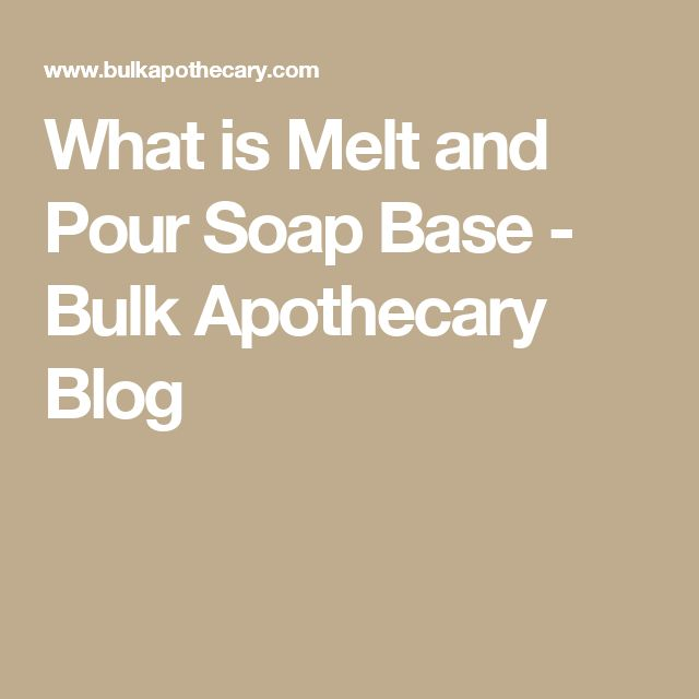 What is Melt and Pour Soap Base - Bulk Apothecary Blog