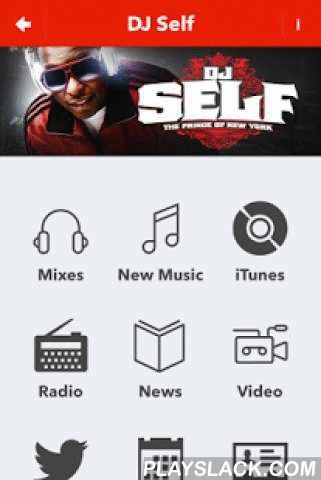 "DJ Self  Android App - playslack.com , Download the Official DJ Self 2.0 App! (New Design and New Update)DJ Self is one of the hottest New Radio DJ's in New York City. Since 1996 DJ Self has been brining his fiery brand of Hip Hop to the masses.This Free App features: • New Mixes from DJ Self & Guest DJ's • Exclusive Music (Hip-Hop, R&B, Reggae, Old School, DJ Self Production & More) • Tune in Live to DJ Self via the Power 105.1 feed • Exclusive Interviews with ""The Prince of NY""…"