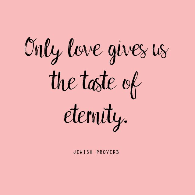 Only love gives us a tate of eternity. - jewish yiddish #wisdom