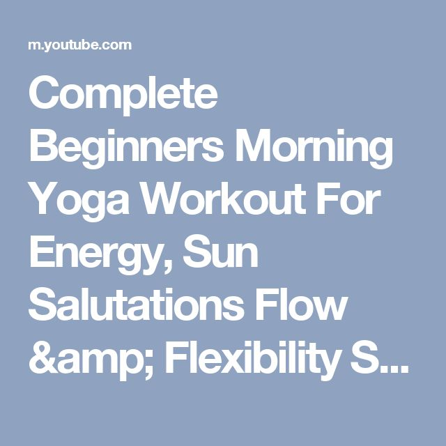 Complete Beginners Morning Yoga Workout For Energy, Sun Salutations Flow & Flexibility Stretches - YouTube