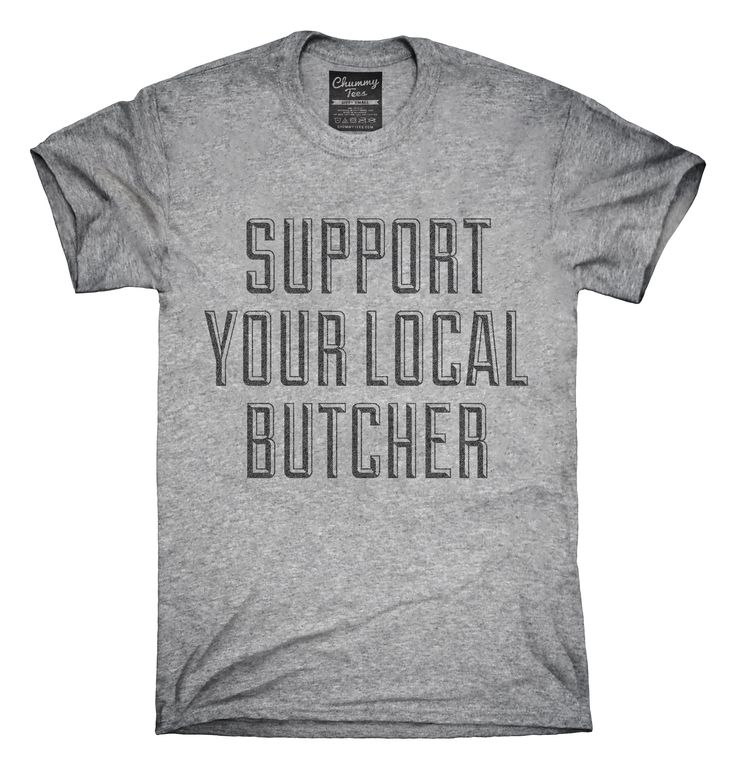 Support Your Local Butcher T-shirts, Hoodies,