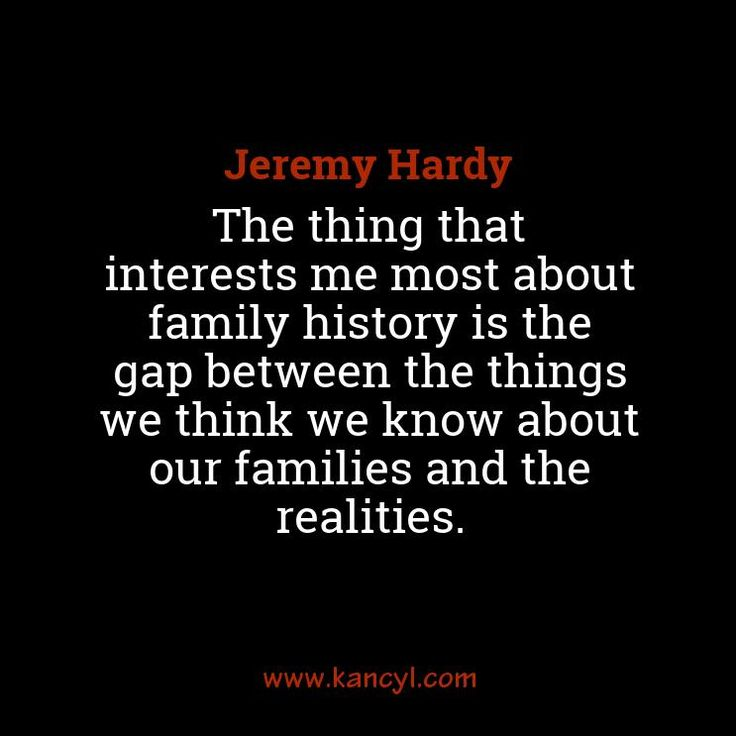 """The thing that interests me most about family history is the gap between the things we think we know about our families and the realities."", Jeremy Hardy"