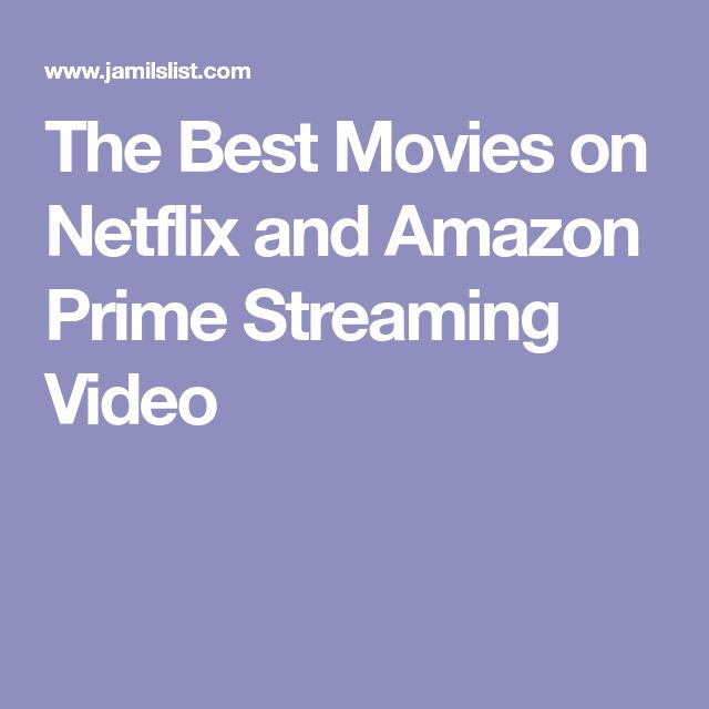 The Best Movies on Netflix and Amazon Prime Streaming Video