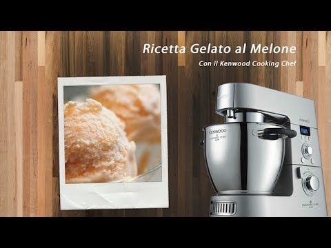 ♨ VIDEO RICETTE KENWOOD Gelato Melone Kenwood Cooking Chef