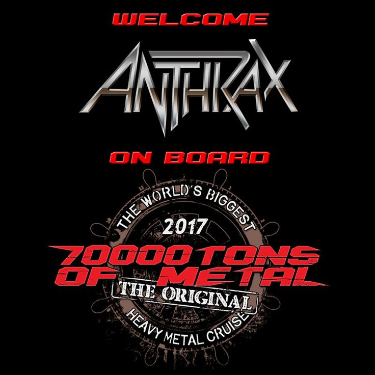 Please welcome ANTHRAX on board 70000TONS OF METAL, The Original, The World's Biggest Heavy Metal Cruise!
