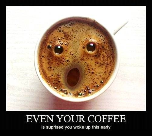 Even your coffee is surprised you woke up this early. #Fun #Motivation #Monday #Morning #Start www.Your24hCoach.com