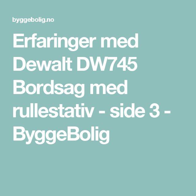 Erfaringer med Dewalt DW745 Bordsag med rullestativ - side 3 - ByggeBolig