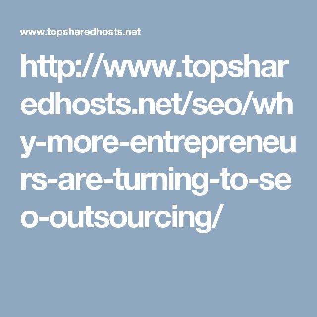 http://www.topsharedhosts.net/seo/why-more-entrepreneurs-are-turning-to-seo-outsourcing/